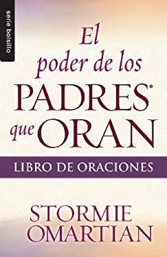 Poder de los padres que oran, El: Libro de oraciones // Power Of A Praying Parent / Book Of Prayers (Serie Bolsillo) (Spanish Edition)