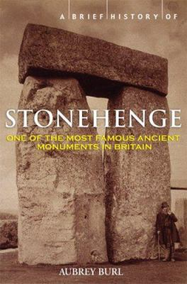 A Brief History of Stonehenge: A Complete History and Archaeology of the World's Most Enigmatic Stone Circle 9780786719648
