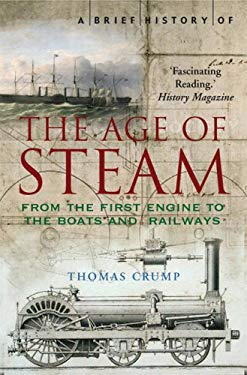 A Brief History of the Age of Steam: The Power That Drove the Industrial Revolution 9780786720477