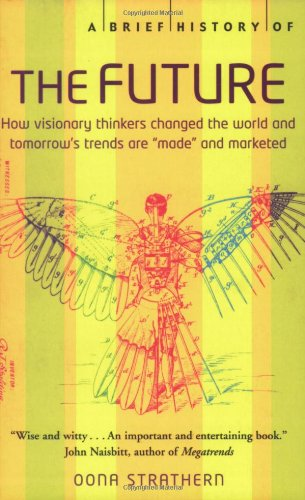 A Brief History of the Future: How Visionary Thinkers Changed the World and Tomorrow's Trends Are 'Made' and Marketed 9780786719044