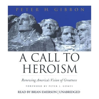 A Call to Heroism: Renewing America's Visions of Greatness 9780786186402