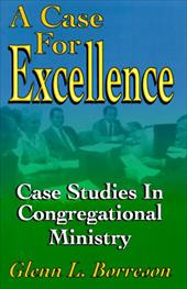 A Case for Excellence: Case Studies in Congregational Ministry - Borreson, Glenn L. / McFarland, John Robert