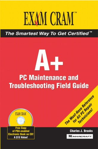 A+ Certification Exam Cram 2 PC Maintenance and Troubleshooting Field Guide 9780789732767