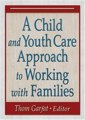 A Child and Youth Care Approach to Working with Families 9780789024879