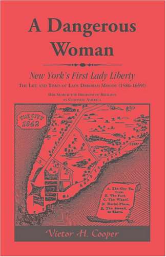 A Dangerous Woman: New York's First Lady Liberty: The Life and Times of Lady Deborah Moody (1586-1659?) 9780788403033