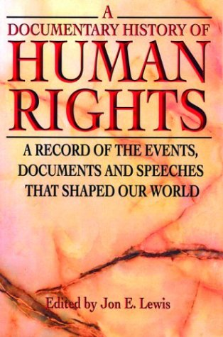 A Documentary History of Human Rights: A Record of the Events, Documents and Speeches That Shaped Our World 9780786712687