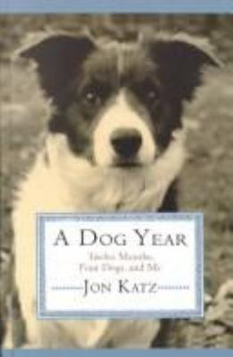 A Dog Year: Twelve Months, Four Dogs, and Me 9780786245499