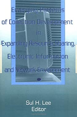 A Emerging Patterns of Collection Development in Expanding Resource Sharing, Electronic Information 9780789000330