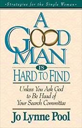 A Good Man Is Hard to Find: Unless You Ask God to Be Head of Your Search Committee