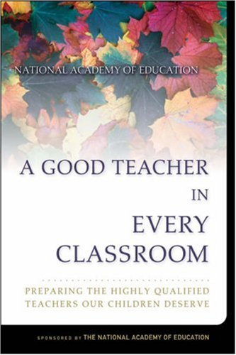 A Good Teacher in Every Classroom: Preparing the Highly Qualified Teachers Our Children Deserve 9780787974664