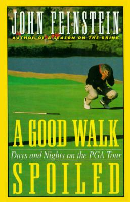 A Good Walk Spoiled: Days and Nights on the PGA Tour 9780786206247