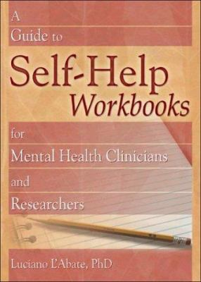 A Guide to Self-Help Workbooks for Mental Health Clinicians and Researchers 9780789022615