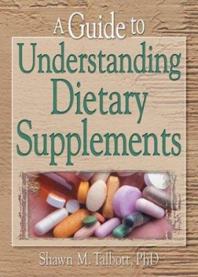 A Guide to Understanding Dietary Supplements 9780789014566