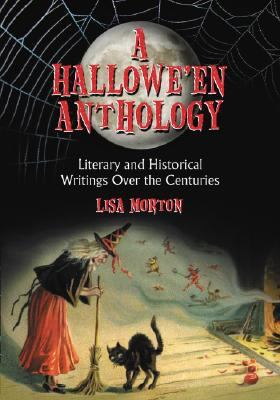 A Hallowe'en Anthology: Literary and Historical Writings Over the Centuries 9780786436842