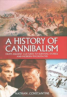 A History of Cannibalism: From Ancient Cultures to Survival Stories and Modern Psychopaths 9780785821588