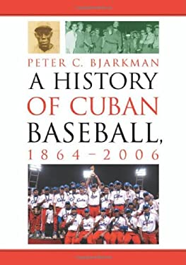 A History of Cuban Baseball, 1864-2006 9780786428298