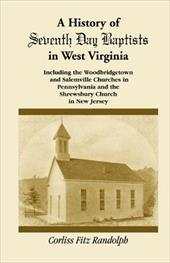 A   History of Seventh Day Baptists in West Virginia, Including the Woodbridgetown and Salemville Churches in Pennsylvania and the