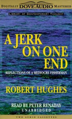 A Jerk on One End: Reflections of a Mediocre Fisherman 9780787118846