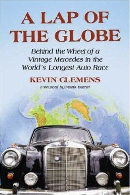 A Lap of the Globe: Behind the Wheel of a Vintage Mercedes in the World's Longest Auto Race 9780786425617