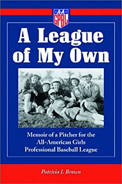 A League of My Own: Memoir of a Pitcher for the All-American Girls Professional Baseball League 9780786414741