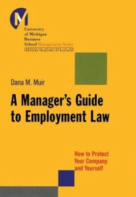 A Manager's Guide to Employment Law: How to Protect Your Company and Yourself 9780787964047