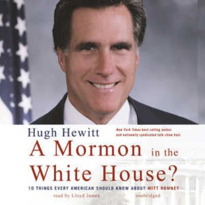 A Mormon in the White House?: Ten Things Every Conservative Should Know about Mitt Romney 9780786157945