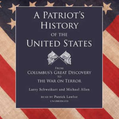 A Patriot's History of the United States: From Columbus's Great Discovery to the War on Terror 9780786170074