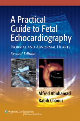 A Practical Guide to Fetal Echocardiography: Normal and Abnormal Hearts 9780781797573
