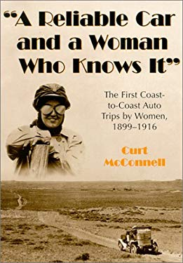 A Reliable Car and a Woman Who Knows It: The First Coast-To-Coast Auto Trips by Women, 1899-1916 9780786409709