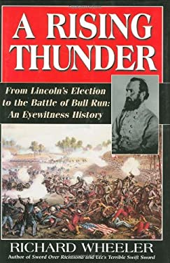 A Rising Thunder: From Lincoln's Election to the Battle of Bull Run: An Eyewitness History 9780785817116