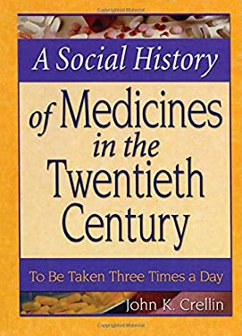A Social History of Medicines in the Twentieth Century: To Be Taken Three Times a Day 9780789018458