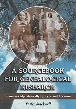 A Sourcebook for Genealogical Research: Resources Alphabetically by Type and Location 9780786417827