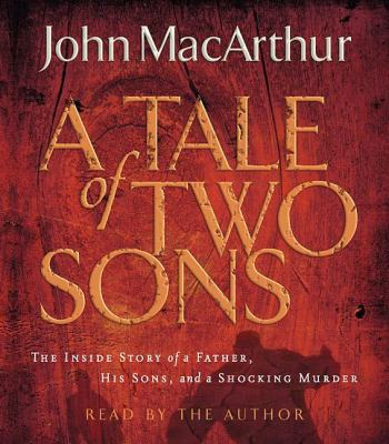 A Tale of Two Sons: The Inside Story of a Father, His Sons, and a Shocking Murder 9780785262701