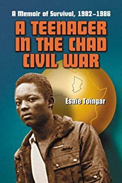 A Teenager in the Chad Civil War: A Memoir of Survival, 1982-1986 9780786424030