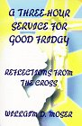 A Three-Hour Service for Good Friday: Reflections from the Cross 9780788011368