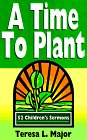 A Time to Plant: 52 Children's Sermons 9780788011634