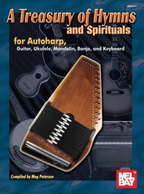 A Treasury of Hymns and Spirituals: For Autoharp, Guitar, Ukulele, Mandolin, Banjo, and Keyboard