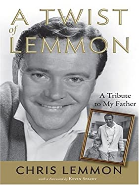 A Twist of Lemmon: A Tribute to My Father, Jack Lemmon 9780786288144