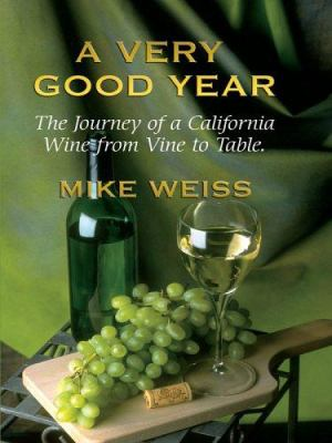 A Very Good Year: The Journey of a California Wine from Vine to Table 9780786279685