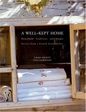 A Well-Kept Home: Household Traditions and Simple Secrets from a French Grandmother 9780789305282