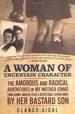 A   Woman of Uncertain Character: The Amorous and Radical Adventures of My Mother Jennie (Who Always Wanted to Be a Respectable Jewish Mom) by Her Bas 9780786717484