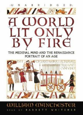 A World Lit Only by Fire: The Medieval Mind and the Renaissance: Portrait of an Age 9780786148585