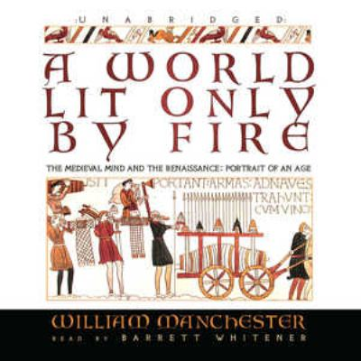 A World Lit Only by Fire: The Medieval Mind and the Renaissance: Portrait of an Age 9780786169504