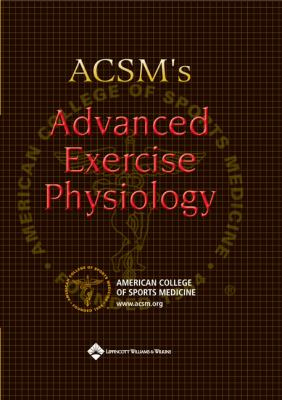 ACSM's Advanced Exercise Physiology [With CDROMWith Liveadvise Online Tutoring] 9780781747264