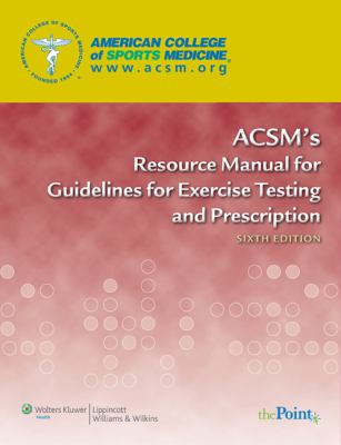 ACSM's Resource Manual for Guidelines for Exercise Testing and Prescription 9780781769068