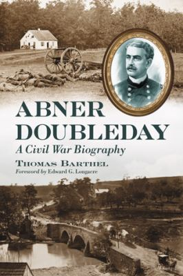 Abner Doubleday: A Civil War Biography 9780786445615