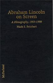 Abraham Lincoln on Screen: A Filmography of Dramas and Documentaries Including Television, 19031998