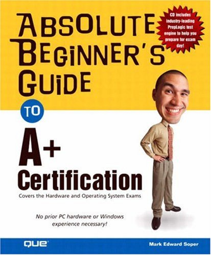 Absolute Beginner's Guide to A+ Certification 9780789730626