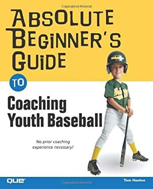 Absolute Beginner's Guide to Coaching Youth Baseball 9780789733573