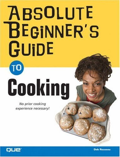 Absolute Beginner's Guide to Cooking 9780789733702